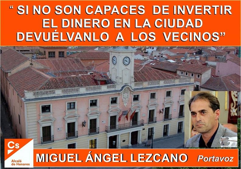 """Miguel Ángel Lezcano (CS): """"Si no son capaces de invertir el dinero de los alcalaínos en la ciudad, devuélvanlo a los vecinos y vecinas"""""""