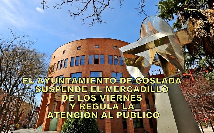 El Ayuntamiento de Coslada suspende el tradicional Mercadillo de los viernes y regula la atención al Público.