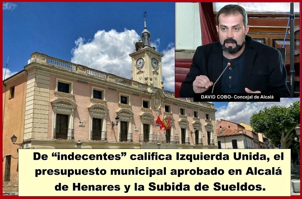 """De """"indecentes"""" califica Izquierda Unida el presupuesto municipal aprobado en Alcalá y la subida de sueldos."""