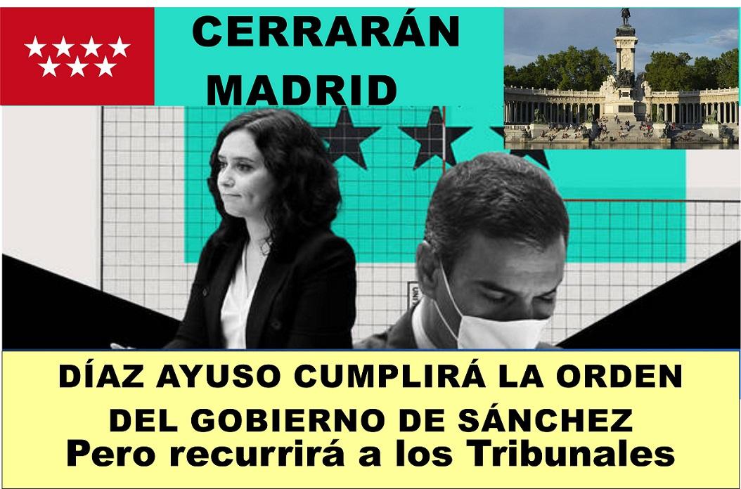 La Presidenta Ayuso cumplirá la orden del gobierno de Sánchez y cerrará Madrid hoy Viernes a las 22:00h, aunque ya la ha recurrido ante la Audiencia Nacional.
