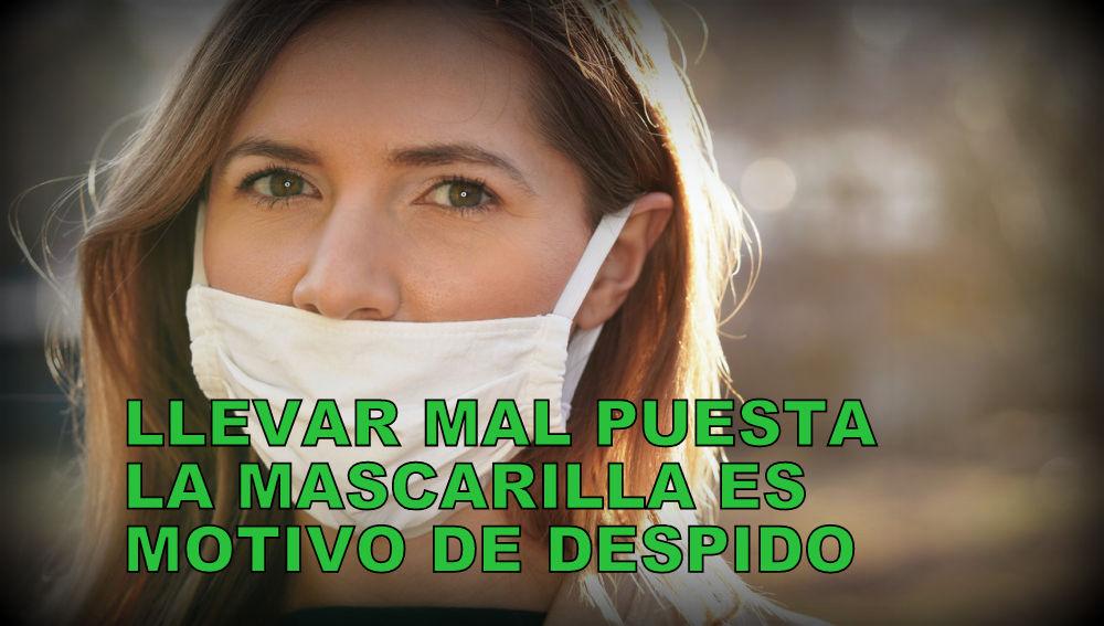 No llevar la mascarilla bien puesta en el trabajo es motivo de Despido. Ya hay sentencia Judicial en España.