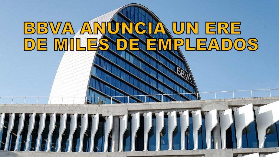 BBVA anuncia a la plantilla un inminente ERE que afectará a miles de empleados.