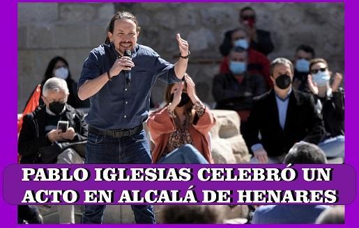 Pablo Iglesias candidato de Unidas Podemos a la Comunidad de Madrid, celebró un acto en Alcalá de Henares.